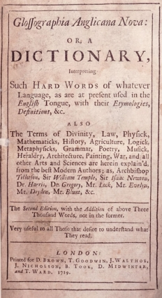 Glossographia Anglicana Nova: or, A Dictionary interpreting such hard words of whatever language, as are at present used in the English tongue, with their etymologies, definitions, &c. also The Terms of Divinity, Law, Physick …