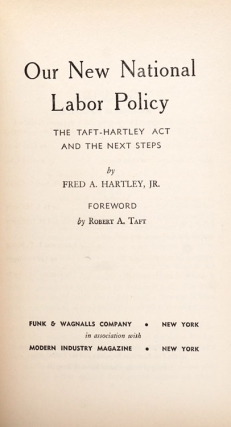 Our New National Policy. The Taft-Hartley Act and the Next Steps...with foreward by Senator Robert A. Taft