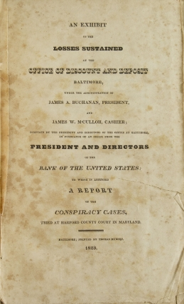 An Exhibit of the Losses Sustained at the Office of Discount and Deposit Baltimore, under the Administration of James A. Buchanan, President, and James W. M'Culloh, Cashier; Compiled by the ... President and Directors of the Bank of the United States