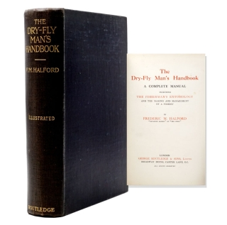 The Dry-Fly Man's Handbook. A Complete Manual. Including The Fisherman's Entomology, and The...