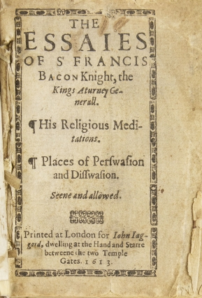 The Essaies of Sr Francis Bacon Knight, the Kings Aturney Generall. His Religious Meditations. Places of Perswasion and Disswasion. Seene and Allowed