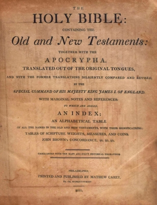 The Holy Bible, containing the Old and New Testaments: together with the Apocrypha ... Embellished with Ten Maps and Forty Historical Engravings