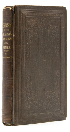 Scenery of the Plains, Mountains and Mines: or a Diary Kept upon the Overland Route to California, by way of the Great Salt Lake ... in the Years 1850, '51, '52 and '53