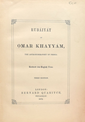 Rubáiyát of Omar Khayyám, the Astronomer Poet of Persia. Rendered into English Verse [by Edward Fitzgerald]