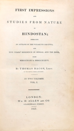 First Impressions and Studies from Nature in Hindostan; embracing an outline of the voyage to Calcutta, and five years' residence in Bengal and the Doab, from MDCCCXXXI to MDCCCXXXVI