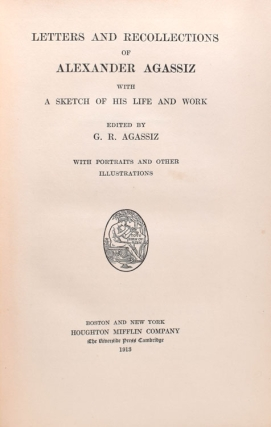 Letters and Recollections of Alexander Agassiz with A Sketch of His Life and Work. Edited by G.R. Agassiz