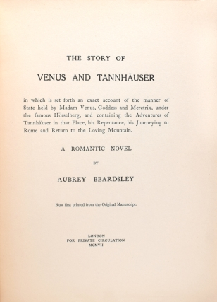 The Story of Venus and Tannhauser in which is set forth an exact account of the manner of State held by Madam Venus, Goddess and Meretrix, under the famous Horselberg, and containing the Adventures of Tannjauser in that Place, his Repentance, his Journeying to Rome and Return to the Loving Mountain