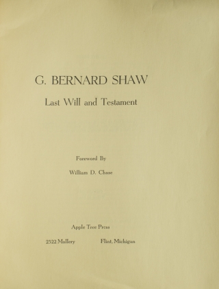 G. Bernard Shaw. Last Will and Testament. Foreword by William D. Chase