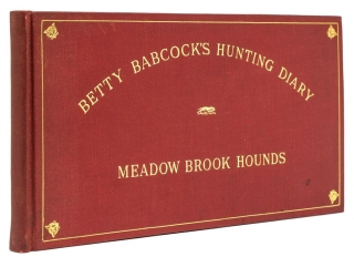 Betty Babcock's Illustrated Hunting Diary, Recording the Sport of the Season for the Followers of...