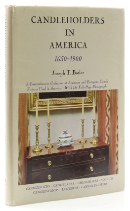 Candleholders in America, 1650-1900. A Comprehensive Collection of American and European Candle Fixtures Used in America