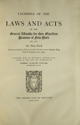 Facsimile of The Laws and Acts of the General Assembly for Their Majesties Province of New York … at New York Printed and sold by William Bradford … 1694