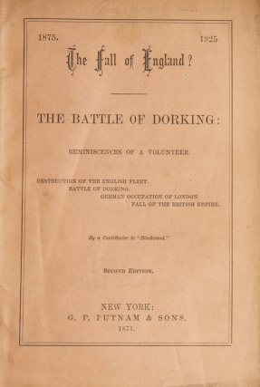 "The Fall of England? The Battle of Dorking: Reminiscences of a Volunter. By a Contributor to ""Blackwood"". Sir George Tomkyns Chesney."