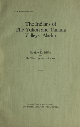 The Indians of the Yukon and Tanana Valleys, Alaska. Indians, Matthew K. Sniffen, Dr. Thomas Spees Carrington.