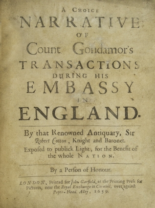 A Choice Narrative of Count Gondamour's Transactions during his Embassy in England by that Renowned Antiquary Sir Robert Cotton…By a Person of Honour