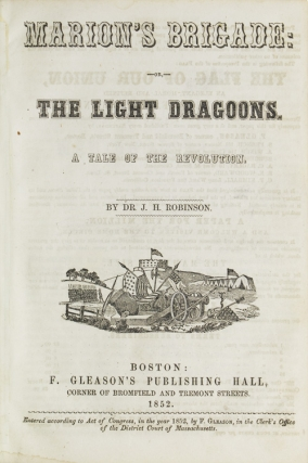 Marion's Brigade: or The Light Dragoons. A Taleof the Revolution. John Hovey Robinson, Dr.