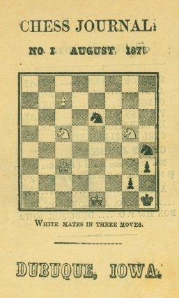 The Chess Journal: Devoted to the Interests of Caissa. No. 1 August 1870; No. II, August 15th,...