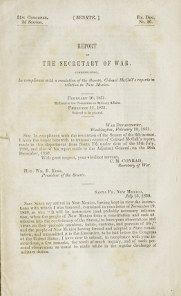 Report of the Secretary of War, communicating in compliance with a Resolution of the Senate, Colonel McCall's Reports in Relation to New Mexico. Rebruary 10, 1851. Referred to the Committee on Military Affairs. February 11, 1851 Ordered to be printed. New Mexico, George Archibald McCall.