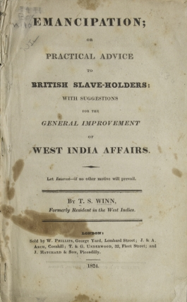 Emancipation; or Practical Advice to British Advice to British Slave-Holders: with Suggestions for the General Improvement of West India Affairs. T. S. Winn.