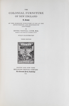 The Colonial Furniture of New England. A Study of the Domestic Furniture in Use in the Seventeenth and Eighteenth Centuries