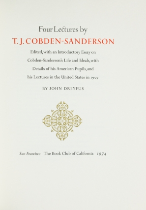 Four Lectures by T.J. Cobden-Sanderson. Edited, with an Introductory Essay on Cobden-Sanderson's Life and Ideals, with Details of his American Pupils, and his lectures in the United States by John Dreyfus