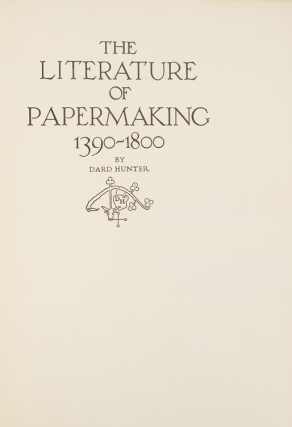 The Literature of Papermaking, 1390-1800. Dard Hunter