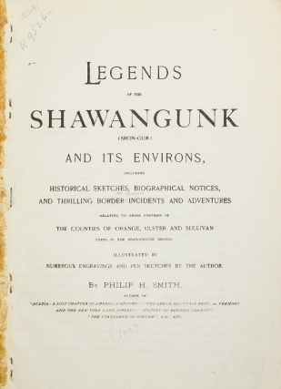 Legends of the Shawangunk (Shon-Gum) and Its Environs, Including Historical Sketches,...