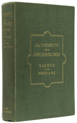 Authority and Archaeology Sacred and Profane. Essays on the Relation of Monuments to Biblical and...