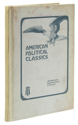 The American Political Classics. Jefferson, Washington and Lincoln. George Clark Sargent