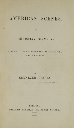 American Scenes, and Christian Slavery: A Tour of Four Thousand Miles in the United States