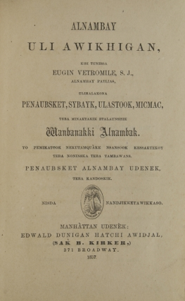 Indian Good Book, Made by Eugene Vetromile, S.J., Indian Patriarch, for the Benefit of the Penobscot, Passamaquoddy, St. John's, Micmac, and other Tribes of the AbnakiI Indians. This Year One Thousand Eight Hundred and Fifty-Seven. [separate title page in Abnaki]