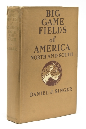 Big Game Fields of America North and South. Big Game, Daniel J. Singer