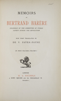 Memoirs of Bertrand Barère, Chairman of the Committee of Public Safety during the Revolution. Now first Translated by De V. Payen-Payen