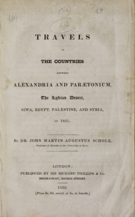 Travels in The Countries between Alexandria and Paraetonium, The Lybian Desert, Siwa, Egypt, Palestine, and Syria, in 1821. Dr John Martin Augustus Scholz.