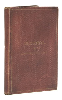 On Alcohol. A Course of Six Cantor Lectures Delivered before the Society of Arts. Benjamin W. Richardson.