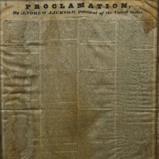 "PROCLAMATION BY ANDREW JACKSON, PRESIDENT OF THE UNITED STATES. [Printed Broadside, text begins:] ""Whereas, a Convention assembled in the State of South Carolina, have passed an Ordinance... [declaring ""unauthorized by the Constitution"" and therefore null and void, the acts of Congress imposing duties and imposts on the importation of foreign commodities] ... Done at the City of Washington, this 10th day of December, in the year of our Lord, one thousand eight hundred and thirty-two ... Andrew Jackson. By the President: Edward Livingston, Secretary of State."""