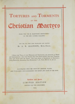 """Tortures and Torments of the Christian Martyrs from the """"De Ss. Martyrum Cruciatibus"""" of the Rev. Father Gallonio"""