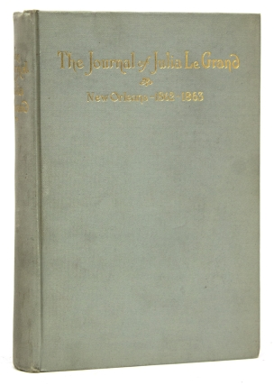 The Journal of Julia LeGrand. New Orleans 1862-1863. Civil War, Kate Mason Rowland, eds Mrs....