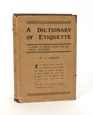 A Dictionary of Etiquette. A Guide to Polite Usage for all Social Functions. Etiquette, W. C. Green.
