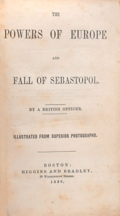 The Powers of Europe and Fall of Sebastopol. By a British Officer
