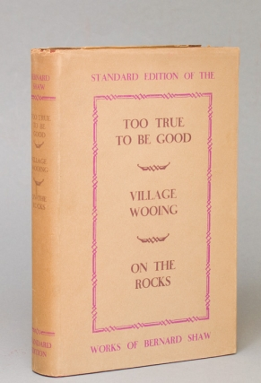 Too True To Be Good, Village Wooing & On the Rocks. George Bernard Shaw.
