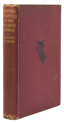 Hunting and Hunted in the Belgian Congo. Edited by R. Keith Johnson. Reginald Davey Cooper Cooper