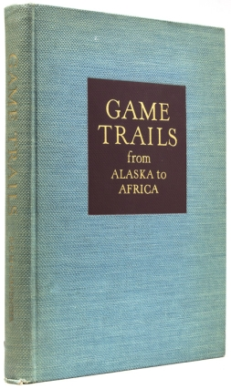 Game Trails from Alaska to Africa. R. R. M. Carpenter.