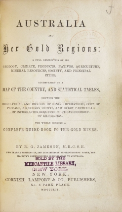 Australia and Her Gold Regions: A Full Description of its Geology, Climate, Products, Natives … Accompanied by a Map of the Country, and Statistical Tables … the Whole Forming a Complete Guide-Book to the Gold Mines