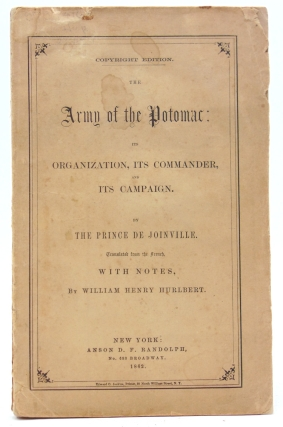The Army of the Potomac: Its Organization, Its Commander, and Its Campaign … Translated from the French, With Notes, by William Henry Hurlbert. Civil War, The Prince de Joinville.