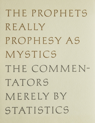 The Prophets Really Prophesy as Mystics The Commentators Merely by Statistics. Robert Frost