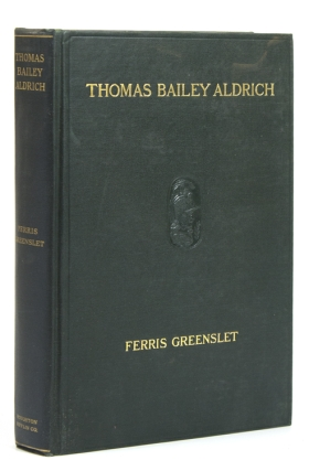 The Life of Thomas Bailey Aldrich. Thomas Bailey Aldrich, Ferris Greensleet.