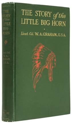 The Story of the Little Big Horn. General George A. Custer, Liet. Col. W. A. Graham Graham.