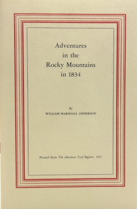 Adventures in the Rocky Mountains in 1834. William Marshall Anderson
