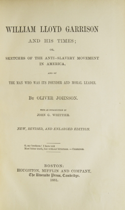 William Lloyd Garrison and His Times: Or, Sketches of the anti-slavery movement in America, and of the man who was its founder and moral leader. With an Introduction by John Greenleaf Whittier