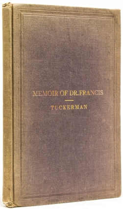 John W. Francis., M.D., LL.D. A Biographical Essay. New York, Henry T. Tuckerman.